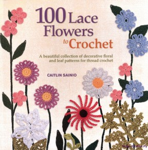 Caitlin Sainio - 100 Lace Flowers To Crochet - 2013